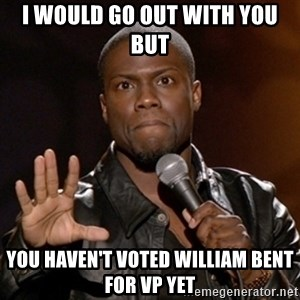 Kevin Hart - I would go out with you but You haven't voted William Bent for VP yet