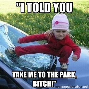 "Angry Karate Girl - ""I told you Take me to the park, bitch!"""