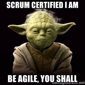ProYodaAdvice - Scrum Certified I am Be agile, you shall