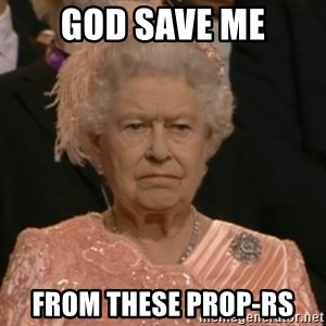 Unhappy Queen - God Save Me From these prop-rs