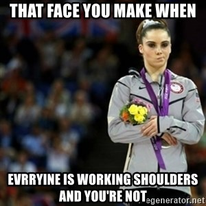 unimpressed McKayla Maroney 2 - That face you make when evrryine is working shoulders and you're not