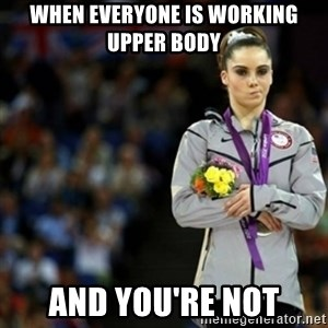 unimpressed McKayla Maroney 2 - When everyone is working upper body And you're not