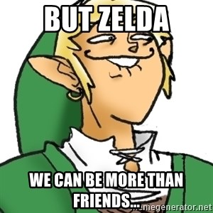 Perverted Link - But Zelda We can be more than friends...