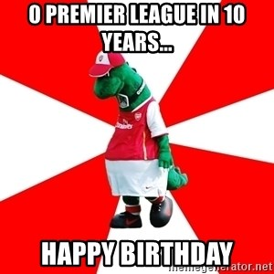 Arsenal Dinosaur - 0 premier league in 10 years... happy birthday