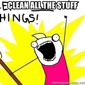 clean all the things - clean all the stuff