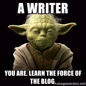 ProYodaAdvice - A writer  you are. Learn the force of the blog.