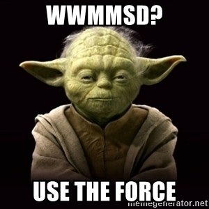 ProYodaAdvice - WWMMSD? Use the force