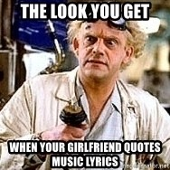 Doc Back to the future - the look you get when your girlfriend quotes music lyrics