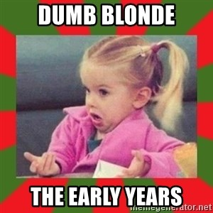 dafuq girl - dumb blonde the early years