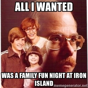 Family Man - All I wanted was a family fun night at Iron island