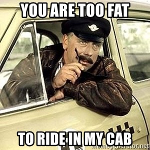 happy-taxi-driver - you are too fat to ride in my cab