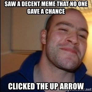 Good Guy Greg - Non Smoker - saw a decent meme that no one gave a chance clicked the up arrow