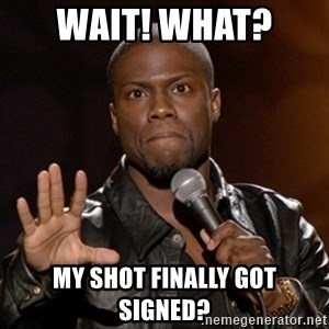Kevin Hart - Wait! What?  My shot finally got signed?