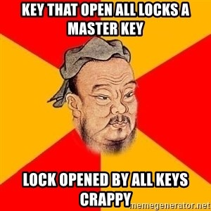 Chinese Proverb - key that open all locks a master key lock opened by all keys  crappy