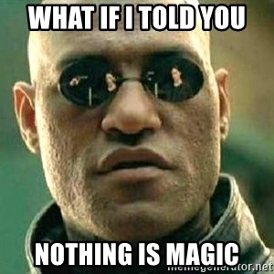 What if I told you / Matrix Morpheus - What if i told you nothing is magic