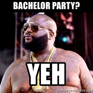 Fat Rick Ross - Bachelor party? Yeh