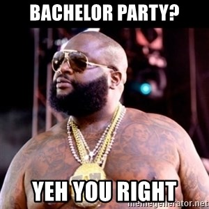 Fat Rick Ross - Bachelor party? Yeh you right