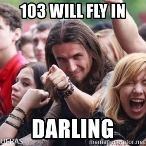 Ridiculously Photogenic Metalhead Guy - 103 will fly in Darling