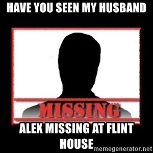 Missing person - have you seen my husband Alex missing at Flint House