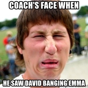 Disgusted Nigel - Coach's face when  He saw David banging Emma
