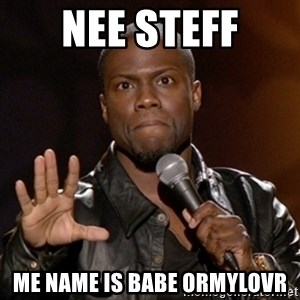 Kevin Hart - Nee steff Me name is babe ormylovr