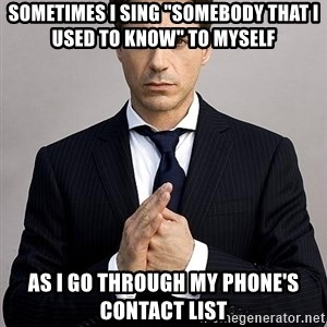 """Robert Downey Jr. - Sometimes I sing """"somebody that I used to know"""" to myself as I go through my PHONE's contact list"""
