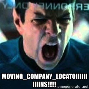 Spock screaming Khan -  MOVING_COMPANY_LOCATOIIIIIIIIIINS!!!!!