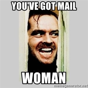 Here's Johnny - You've got mail WOMAN