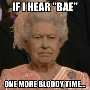"""Unimpressed Queen Elizabeth  - If I hear """"bae"""" One more bloody time..."""