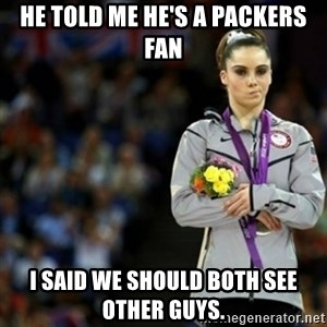 unimpressed McKayla Maroney 2 - He told me he's a Packers fan I said we should both see other guys.