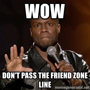 Kevin Hart - Wow Don't pass the friend zone line
