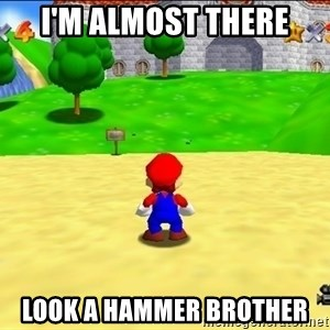 Mario looking at castle - I'm Almost There Look A Hammer Brother