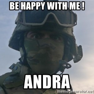 Aghast Soldier Guy - Be happy with me ! Andra