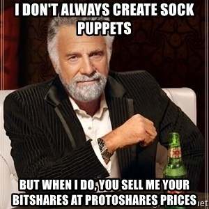 The Most Interesting Man In The World - i don't always create sock puppets but when i do, you sell me your BitShares at Protoshares prices