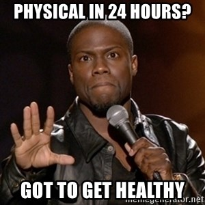 Kevin Hart - Physical in 24 hours? Got to get healthy