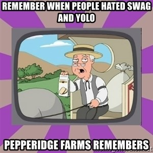 Pepperidge Farm Remembers FG - remember when people hated swag and yolo Pepperidge Farms Remembers