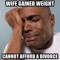 crying black man - wife gained weight cannot afford a divorce