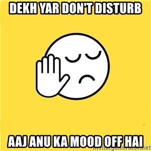 Dekh bhaijdkjd - dekh yar don't disturb aaj anu ka mood off hai