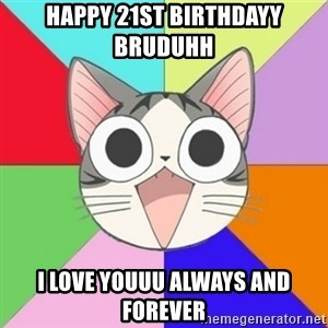 Nya Typical Anime Fans  - Happy 21st birthdayy bruduhh  I love youuu always and forever