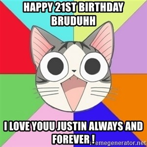 Nya Typical Anime Fans  - HAPPY 21st BIRTHDAY BRUDUHH  I LOVE YOUU JUSTIN ALWAYS AND FOREVER !