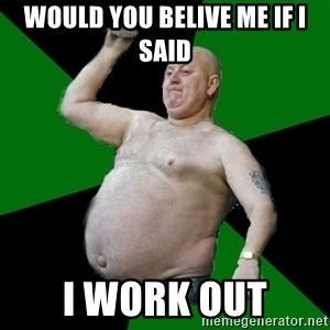 The Football Fan - would you belive me if i said i work out