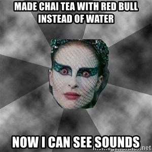 Black Swan Eyes - made chai tea with red bull instead of water now i can see sounds