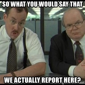 Office space - So what you would say that We actually report here?
