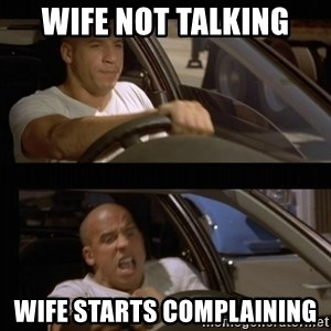 Vin Diesel Car - wife not talking wife starts complaining