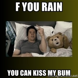 ted fuck you thunder - F you Rain You can kiss my bum