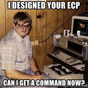 Nerd - I designed your ECP can i get a command now?