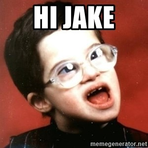 retarded kid with glasses - Hi jake