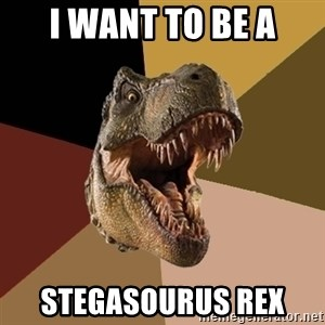 Raging T-rex - I WANT TO BE A STEGASOURUS REX