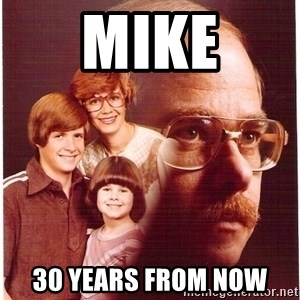 Family Man - MIKE 30 YEARS FROM NOW