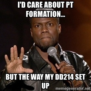 Kevin Hart - I'd care about PT Formation... But the way my DD214 set up